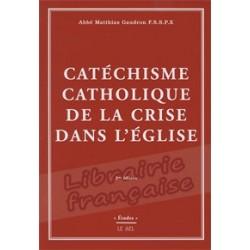 Catéchisme catholique de la crise dans l'Eglise. - Abbé Matthias Gaudron F.S.S.P.X.