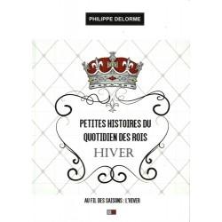 Petites histoires du quotidien des rois Hiver - Philippe Delorme