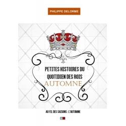 Petites histoires du quotidien des rois Automne - Philippe Delorme