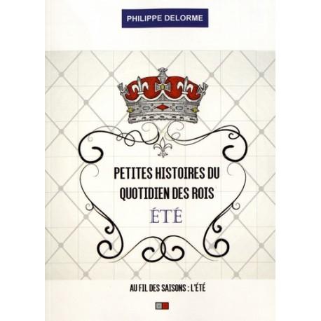 Peites histoires du quotidien des rois Eté - Philippe Delorme