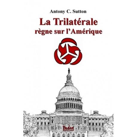 La Trilatérale règne sur l'Amérique - Antony C. Sutton