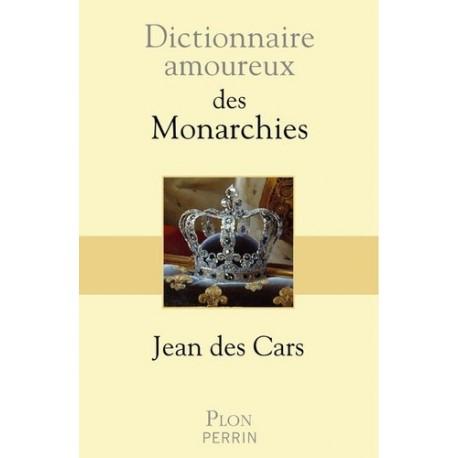 Dictionnaire amoureux des Monarchies - Jean Des Cars