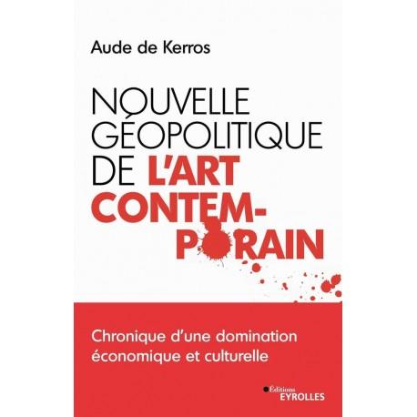 Nouvelle géopolitique de l'art contemporain - Aude de Kerros