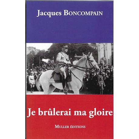 Je brûlerai ma gloire - Jacques Boncompain
