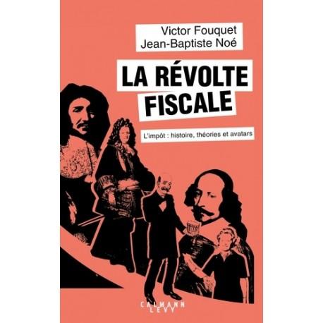 La révolte fiscale - Victor Fouquet, Jean-Baptiste Noé