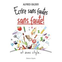 Ecrire sans fautes, sans faute - Alfred Gilder