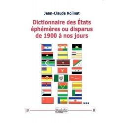 Dictionnaire des Etats éphémères ou disparus de 1900 à nos jours - Jean-Claude Rolinat