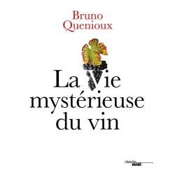 La vie mystérieuse du vin - Bruno Quenioux