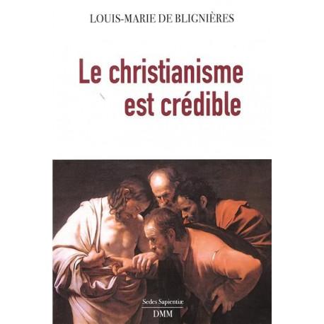 Le christianisme est crédible - Louis-Marie de Blignières