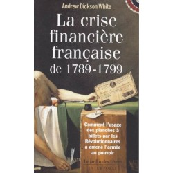 La crise financière française de 1789-1799 - Andrew Dickson White
