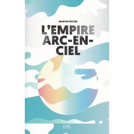 L'Empire arc-en ciel - Martin Peltier