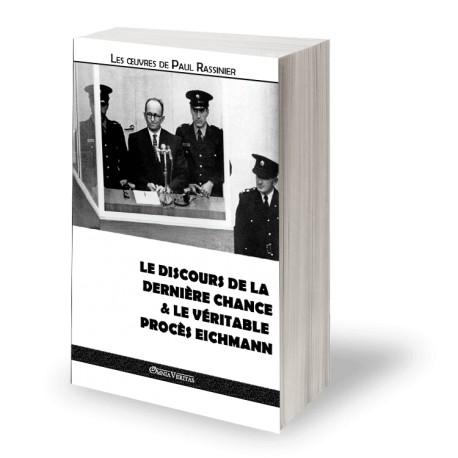Le discours de la dernière chance & Le véritable procès Eichmann - Paul Rassinier