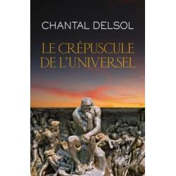 Le crépuscule de l'universel - Chantal Delsol