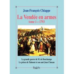 La Vendée en armes Tome 1, 1793 - Jean-François Chiappe