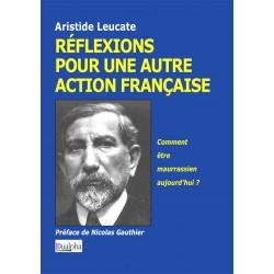 Réflexions pour une autre Action française - Aristide Leucate