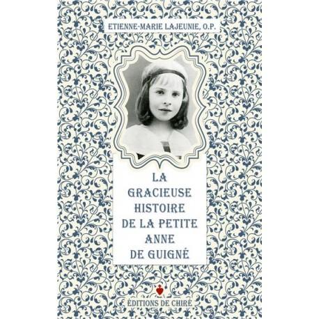 La gracieuse histoire de la petite Anne de Guigné - Etienne-Marie Lajeunie, O.P.