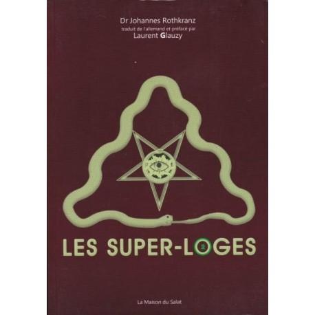 Les super-loges n°2 - Dr Johannes Rothkranz, Laurent Glauzy