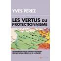 Les vertus du protectionnisme - Yves Perez
