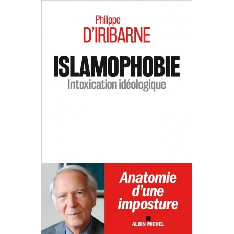 Islamophobie, Intoxication idéologique - Philippe d' Iribarne