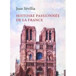 Histoire passionnée de la France - Jean Sévillia