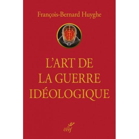 L'art de la guerre idéologique - François-Bernard Huygue