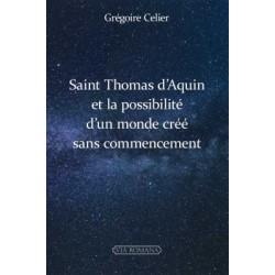 Saint Thomas d'Aquin et la possibilité d'un mondre créé sans commencement - Grégoire Celier
