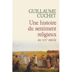 Une histoire du sentiment religieux au XIXe siècle - Guillaume Cuchet