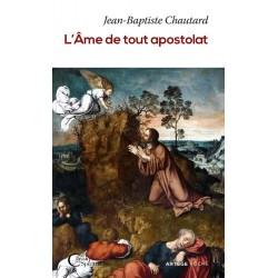 L'Ame de tout Apostolat - Dom Jean-Baptiste Chautard