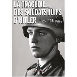 Les soldats juifs d'Hitler - Bryan M. Rigg