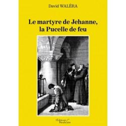 Le martyre de Jehanne, la Pucelle de feu - David Waléra