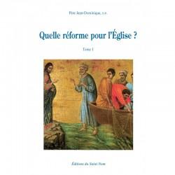 Quelle réforme pour l'Eglise , Tome 1 - Père Jean-Dominique, o.p.