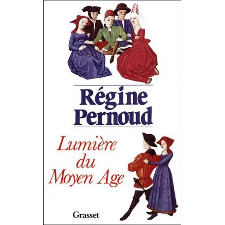 Lumière du Moyen Age - Régine Pernoud