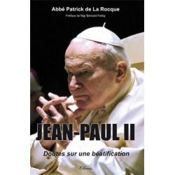 Jean Paul II, doutes sur une béatification - Abbé Patrick de La Rocque