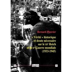 Vérité historique et doute nécessaire sur le IIIe Reich et la IIe guerre mondiale - Bernard Plouvier
