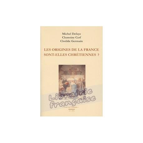 Les origines de la France sont-elles chrétienens ? - Michel Defaye, Chanoine Cerf et Clotilde Germain.