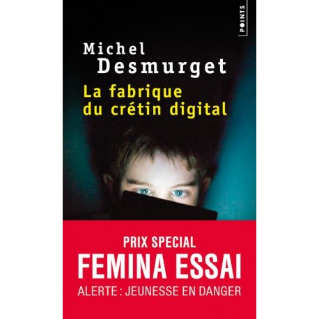 La fabrique du crétin digital - Michel Desmurget (poche)