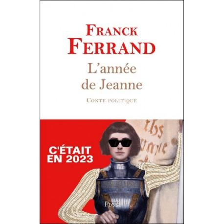 L'année de Jeanne  - Franck Ferrand