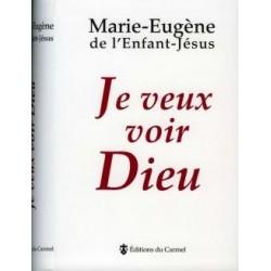 Je veux voir Dieu - Marie-Eugène de l'Enfant-Jésus