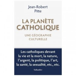 La planète catholique - Jean-Robert Pitte