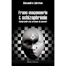 Franc-maçonnerie & schizophrénie - Alexandre Lebreton