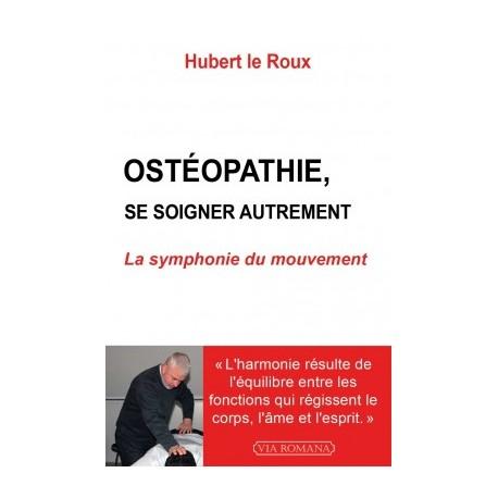 Ostéopathie, se soigner autrement - Hubert le Roux