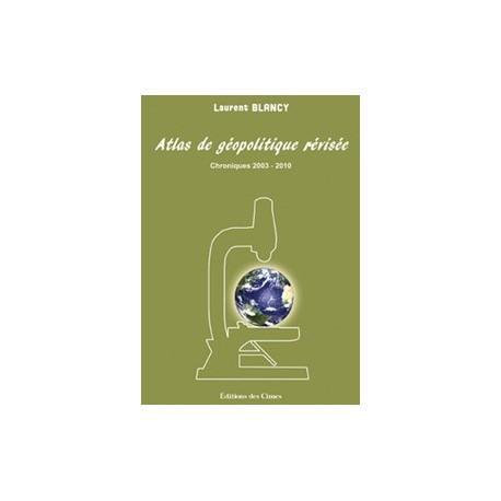 Atlas de géopolitique révisée - Laurent Blancy