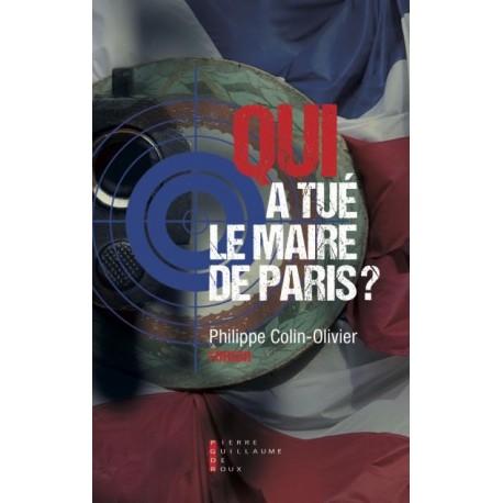 Qui a tué le maire de Paris ? - Philippe Colin-Olivier