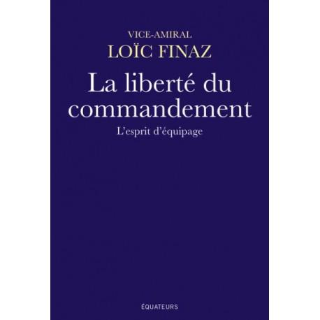 La liberté du commandement - Vice-amiral Loïc Finaz