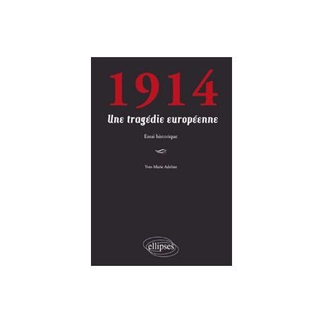 1914. Une tragédie européenne - Yves-Marie Adeline