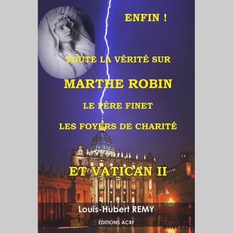Enfin ! Toute la vérité sur Marthe Robin - Louis-Hubert Rémy