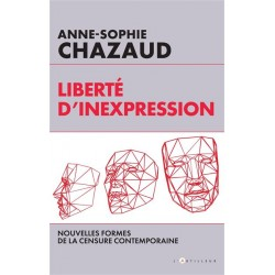 Liberté d'inexpression - Anne-Sophie Chazaud