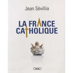 La France catholique - Jean Sévillia (grand format)