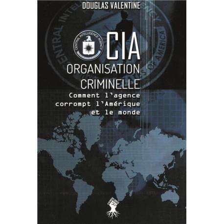 CIA Organisation criminelle - Douglas Valentine