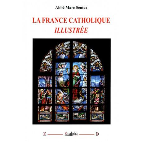 La France catholique illustrée - Abbé Marc Sentex